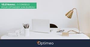 Télétravail - 5 conseils pour optimiser son bureau